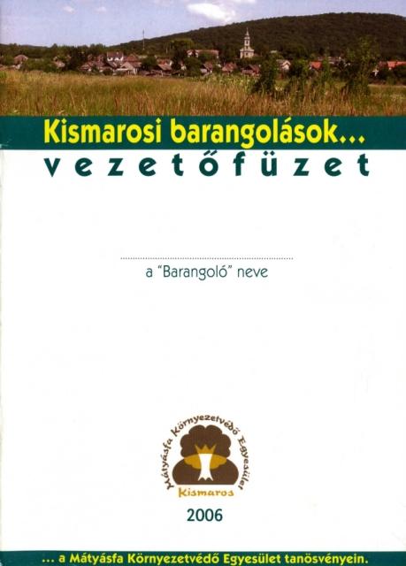 Kismarosi barangolások a Mátyásfa Környezetvédő Egyesület tanösvényein - Vezetőfüzet (2006) - címlap